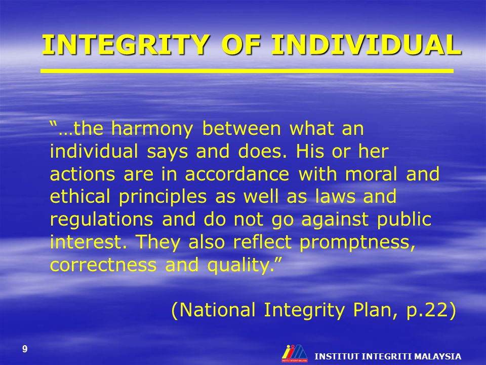 INSTITUT INTEGRITI MALAYSIA 9 INTEGRITY OF INDIVIDUAL …the harmony between what an individual says and does.