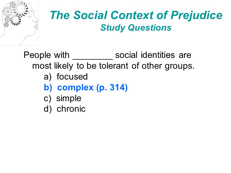 The Social Context of Prejudice Study Questions People with ________ social identities are most likely to be tolerant of other groups.