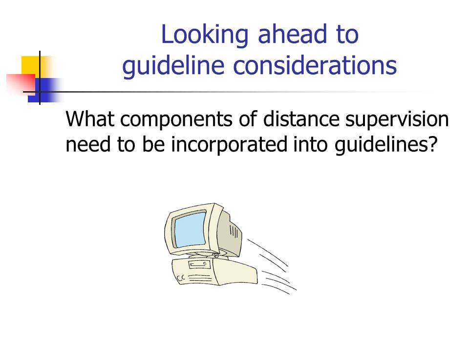 Looking ahead to guideline considerations What components of distance supervision need to be incorporated into guidelines?