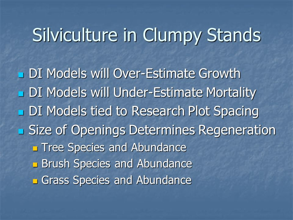 Silviculture in Clumpy Stands DI Models will Over-Estimate Growth DI Models will Over-Estimate Growth DI Models will Under-Estimate Mortality DI Model
