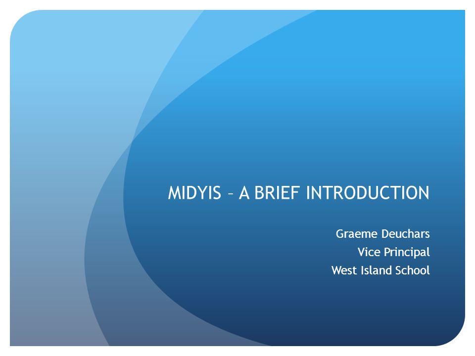 MIDYIS – A BRIEF INTRODUCTION Graeme Deuchars Vice Principal West Island School