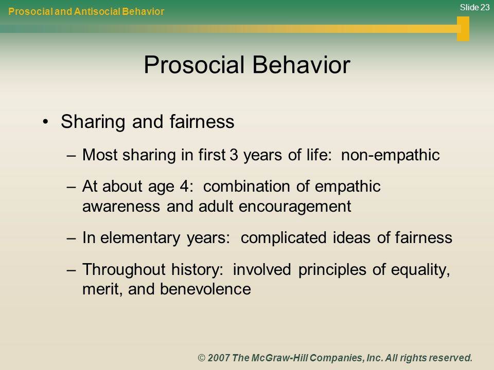 Slide 23 © 2007 The McGraw-Hill Companies, Inc. All rights reserved. Prosocial Behavior Sharing and fairness –Most sharing in first 3 years of life: n