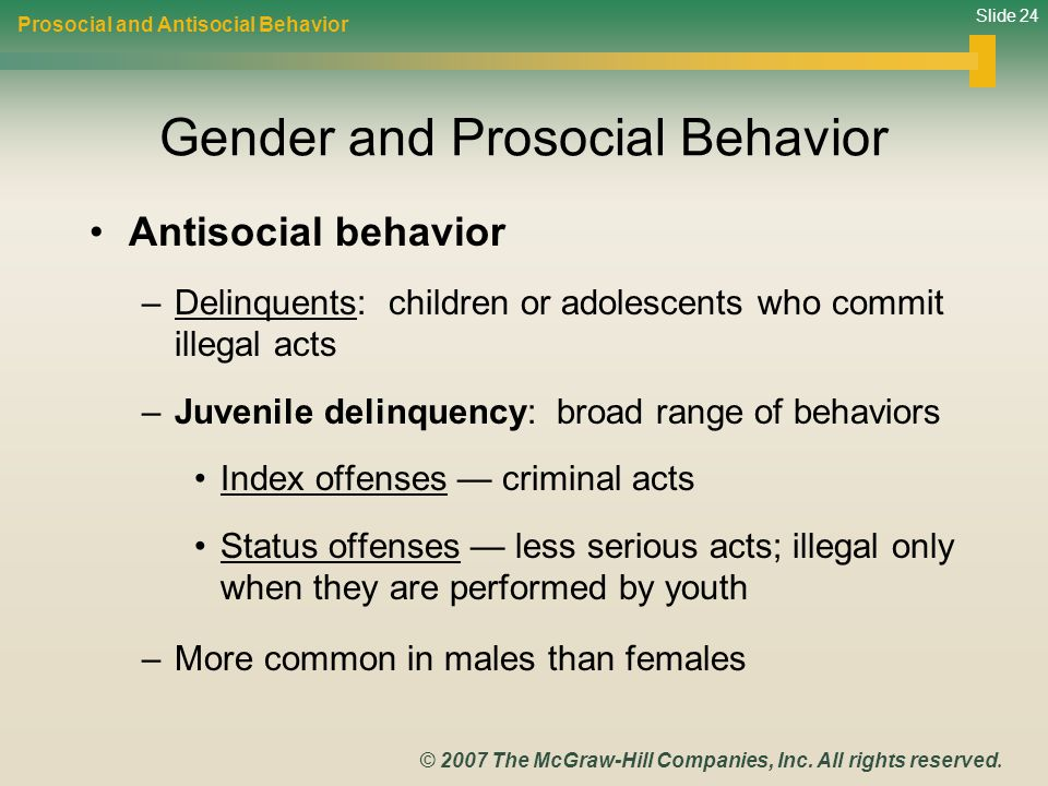 Slide 24 © 2007 The McGraw-Hill Companies, Inc. All rights reserved. Gender and Prosocial Behavior Antisocial behavior –Delinquents: children or adole