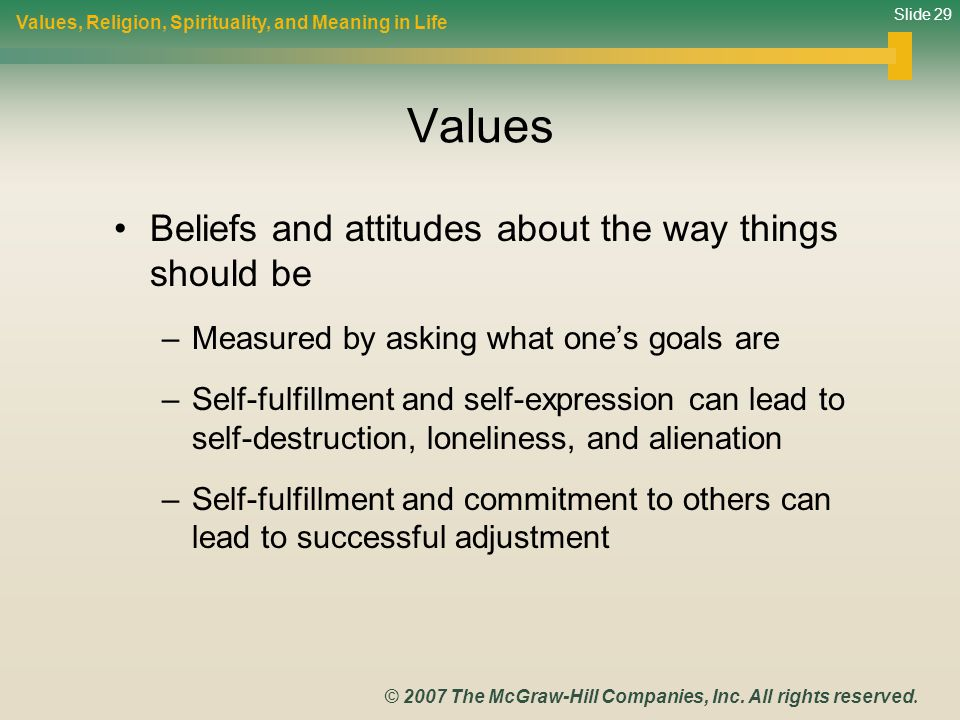 Slide 29 © 2007 The McGraw-Hill Companies, Inc. All rights reserved. Values Beliefs and attitudes about the way things should be –Measured by asking w