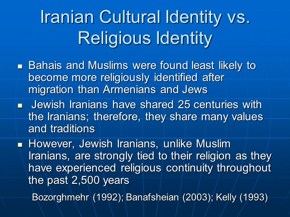 Iranian Cultural Identity vs. Religious Identity Bahais and Muslims were found least likely to become more religiously identified after migration than