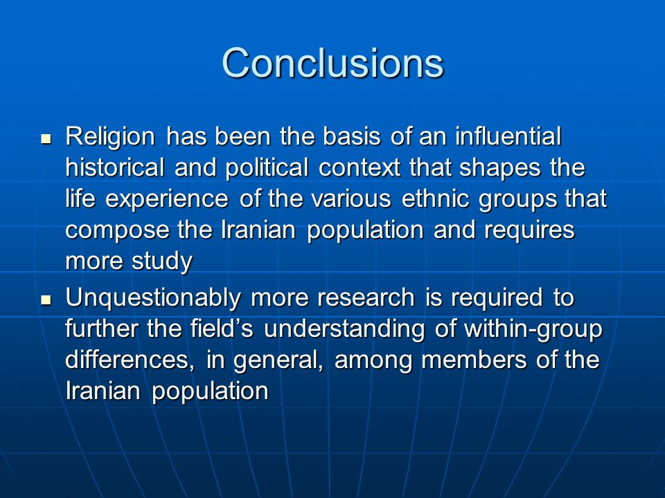 Conclusions Religion has been the basis of an influential historical and political context that shapes the life experience of the various ethnic group