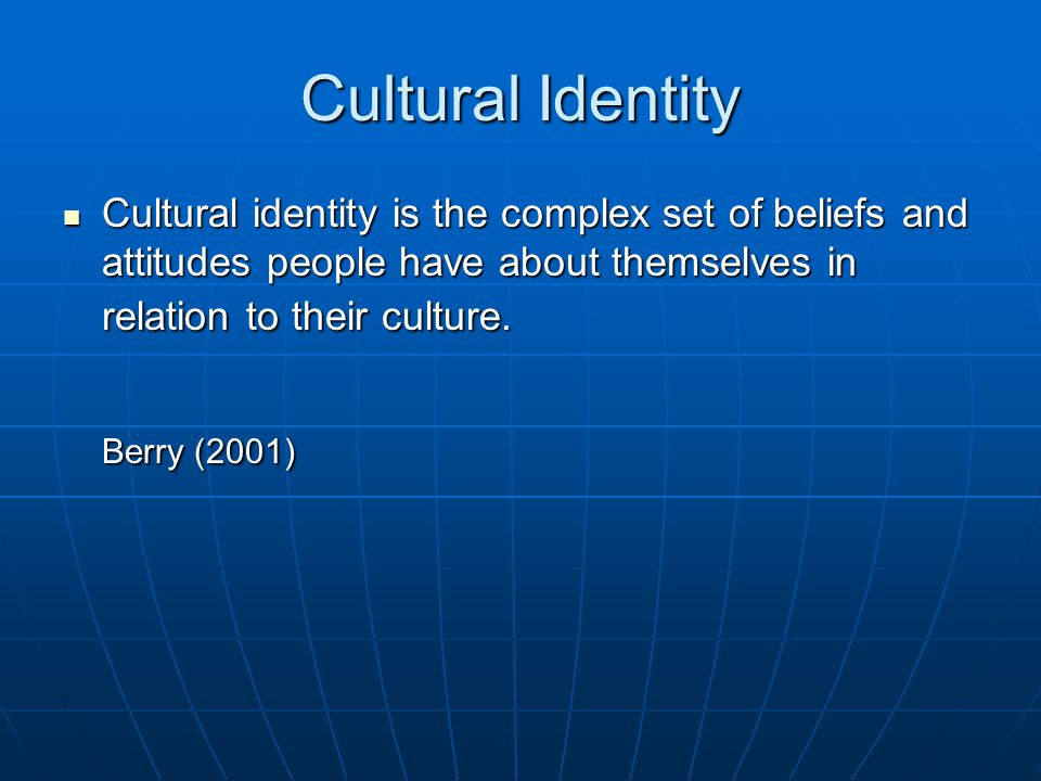 Cultural Identity Cultural identity is the complex set of beliefs and attitudes people have about themselves in relation to their culture.