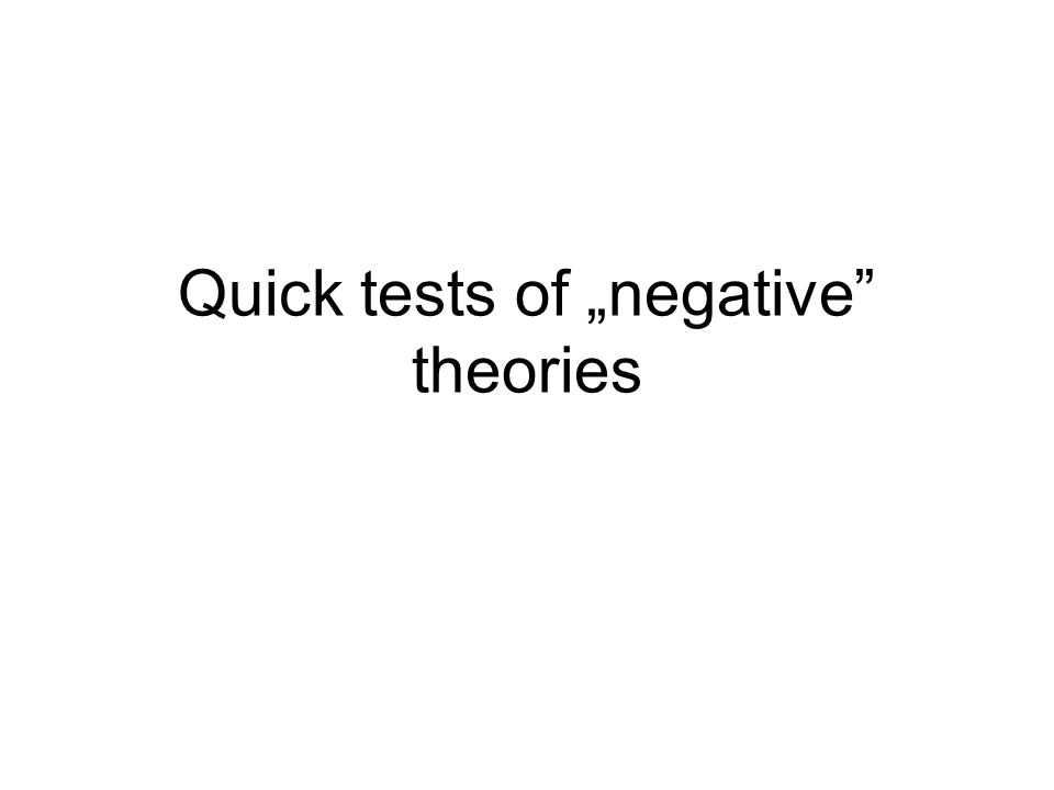 "Quick tests of ""negative theories"