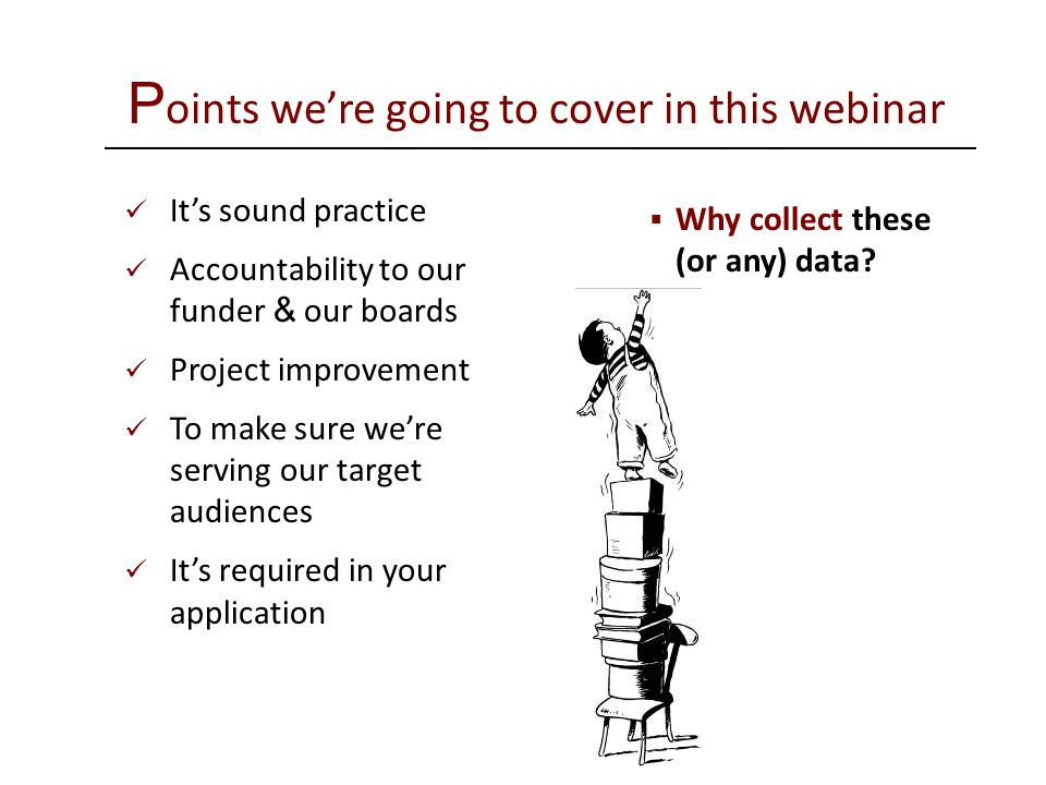 P oints we're going to cover in this webinar  Why collect these (or any) data.
