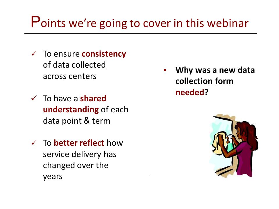 P oints we're going to cover in this webinar  What was the process used to develop this new form.