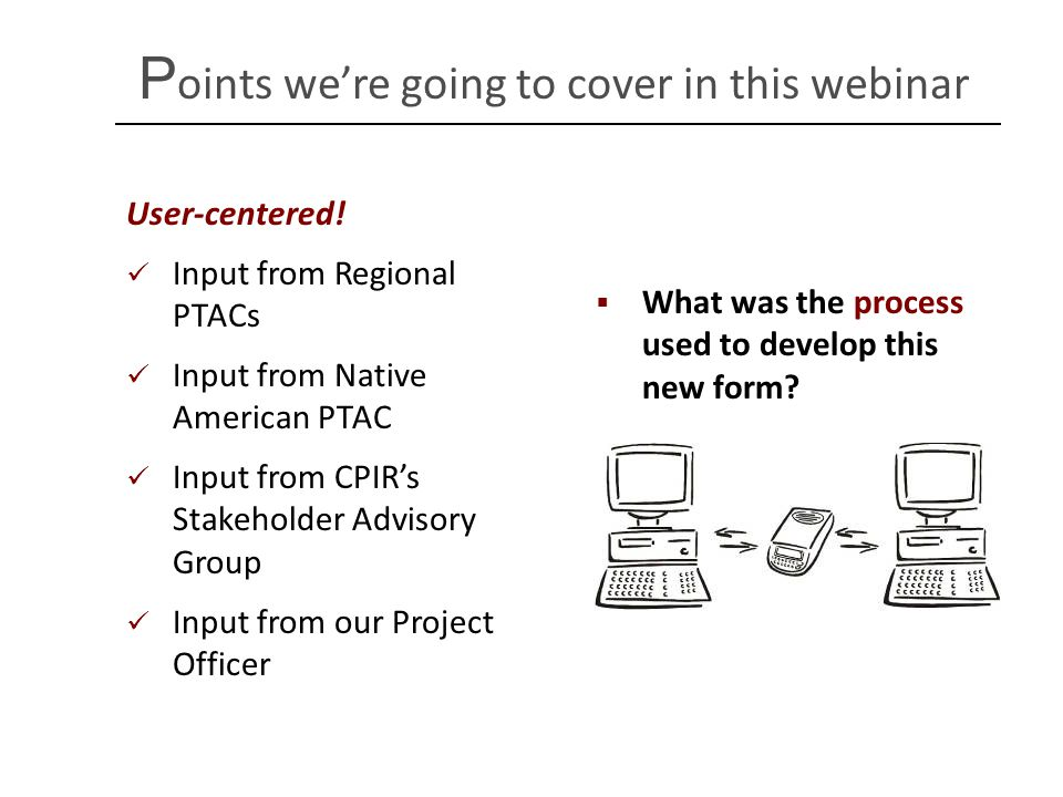 P oints we're going to cover in this webinar  What was the process used to develop this new form.