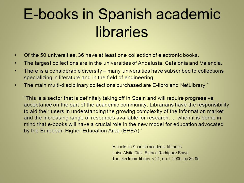 E-books in Spanish academic libraries Of the 50 universities, 36 have at least one collection of electronic books.