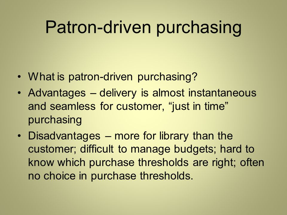 Patron-driven purchasing What is patron-driven purchasing.