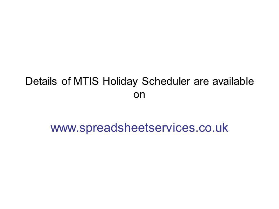 Details of MTIS Holiday Scheduler are available on www.spreadsheetservices.co.uk