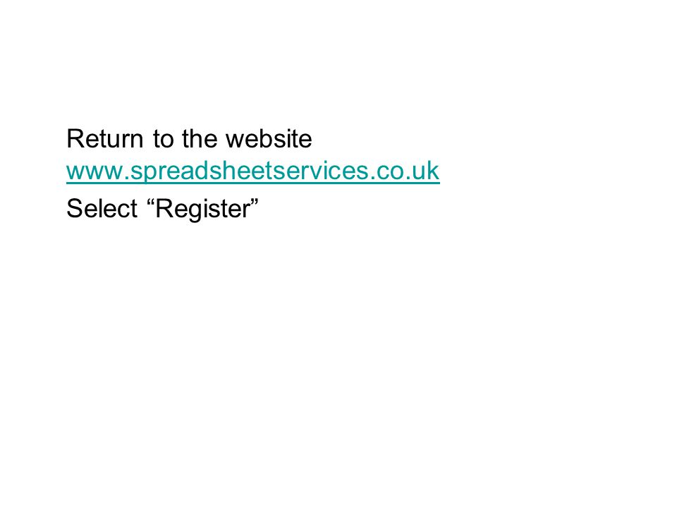 Return to the website www.spreadsheetservices.co.uk www.spreadsheetservices.co.uk Select Register
