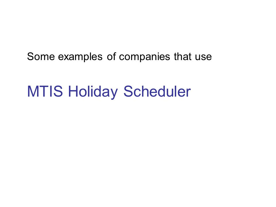 Some examples of companies that use MTIS Holiday Scheduler