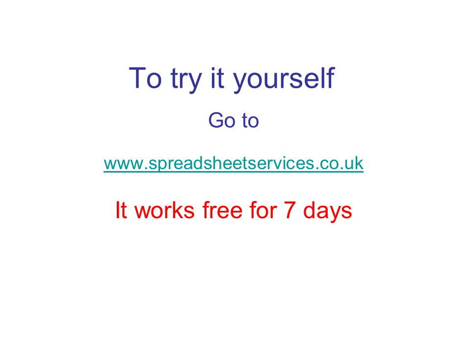 To try it yourself Go to www.spreadsheetservices.co.uk It works free for 7 days