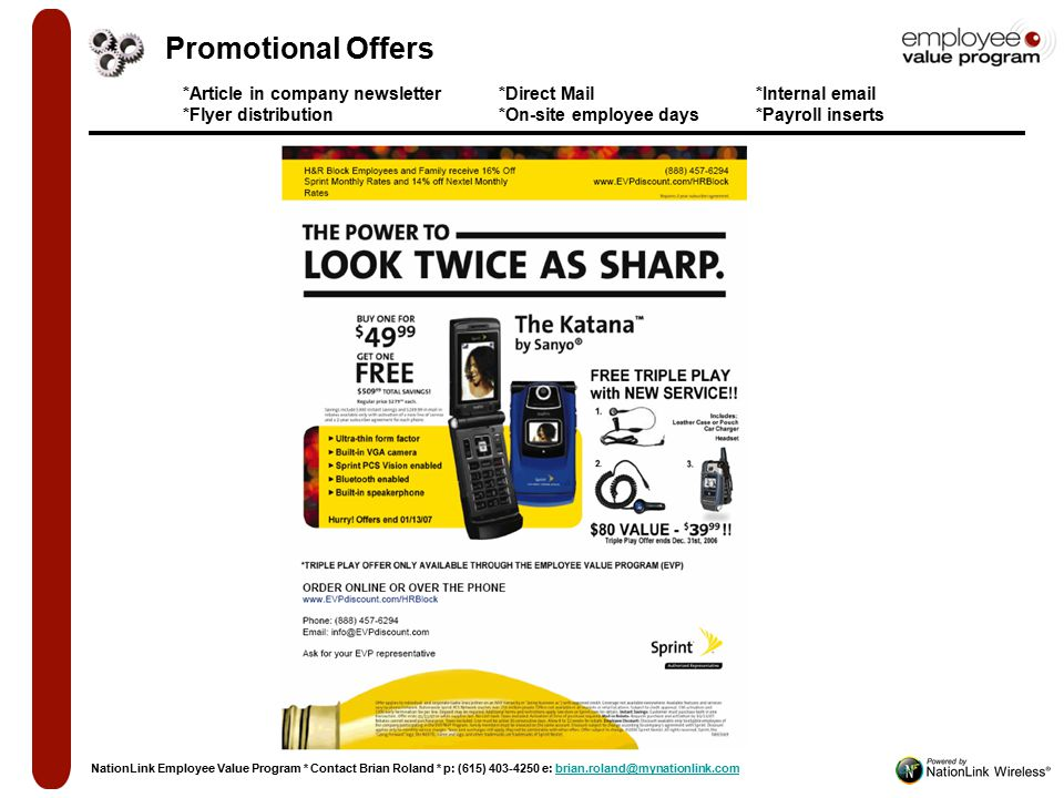 Promotional Offers *Article in company newsletter *Flyer distribution *Direct Mail *On-site employee days *Internal email *Payroll inserts NationLink Employee Value Program * Contact Brian Roland * p: (615) 403-4250 e: brian.roland@mynationlink.combrian.roland@mynationlink.com