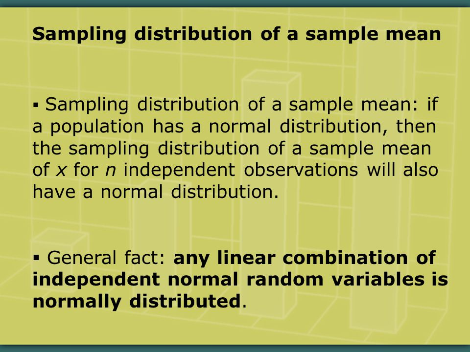 Sampling distribution of a sample mean  Sampling distribution of a sample mean: if a population has a normal distribution, then the sampling distribution of a sample mean of x for n independent observations will also have a normal distribution.
