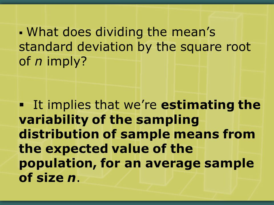  What does dividing the mean's standard deviation by the square root of n imply.
