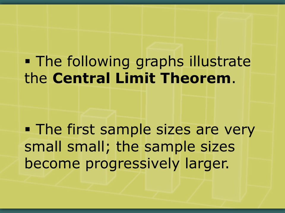  The following graphs illustrate the Central Limit Theorem.