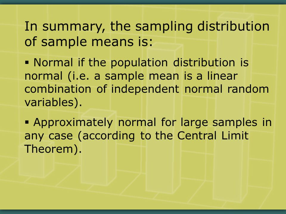 In summary, the sampling distribution of sample means is:  Normal if the population distribution is normal (i.e.