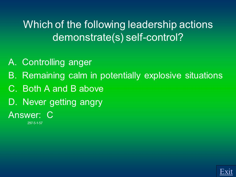Which of the following leadership actions demonstrate(s) self-control.