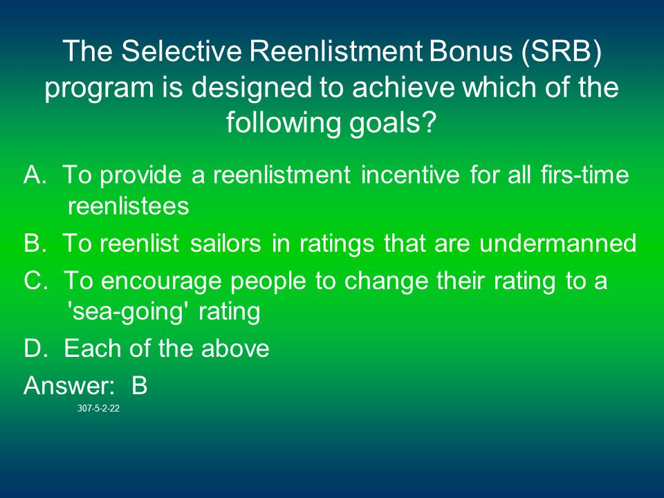 The Selective Reenlistment Bonus (SRB) program is designed to achieve which of the following goals.