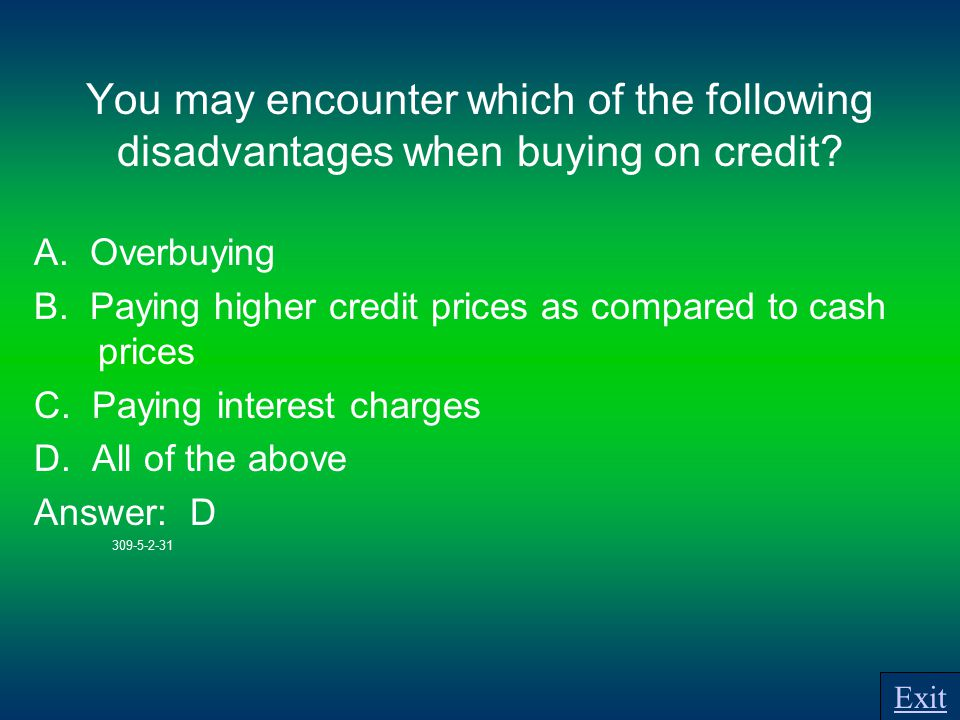 You may encounter which of the following disadvantages when buying on credit.