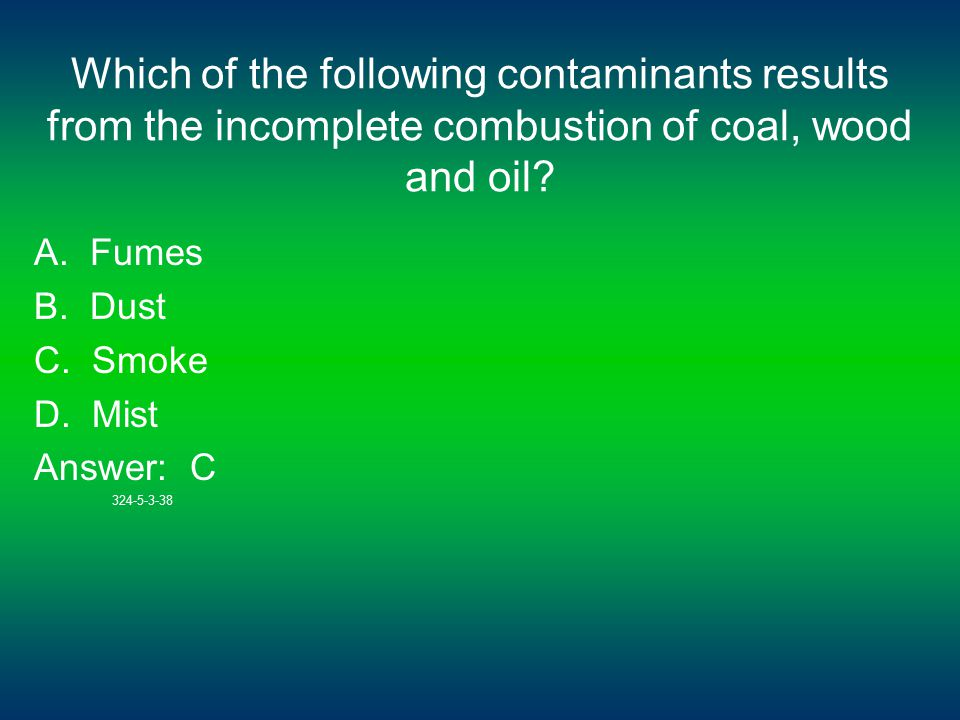 Which of the following contaminants results from the incomplete combustion of coal, wood and oil.