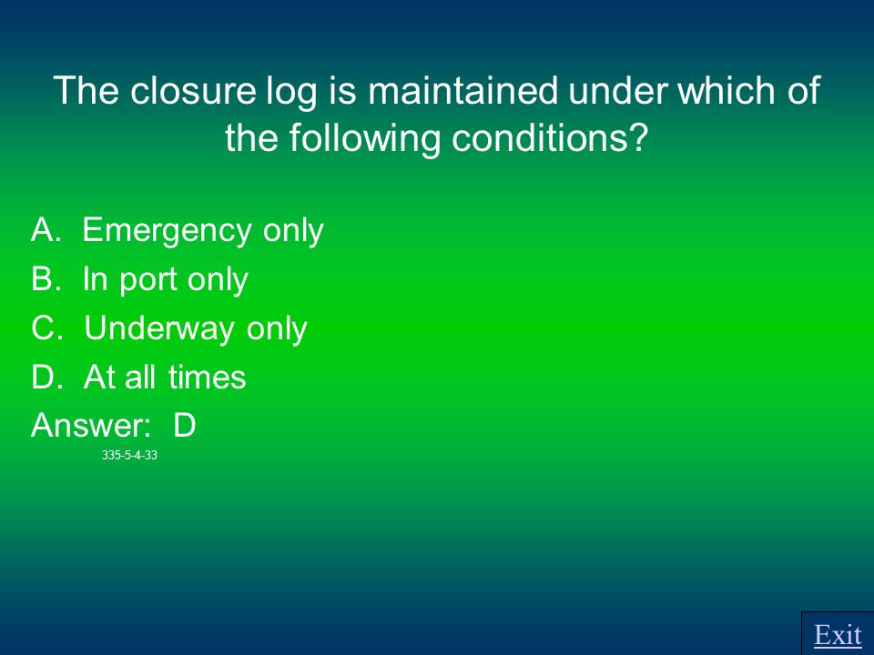 The closure log is maintained under which of the following conditions.