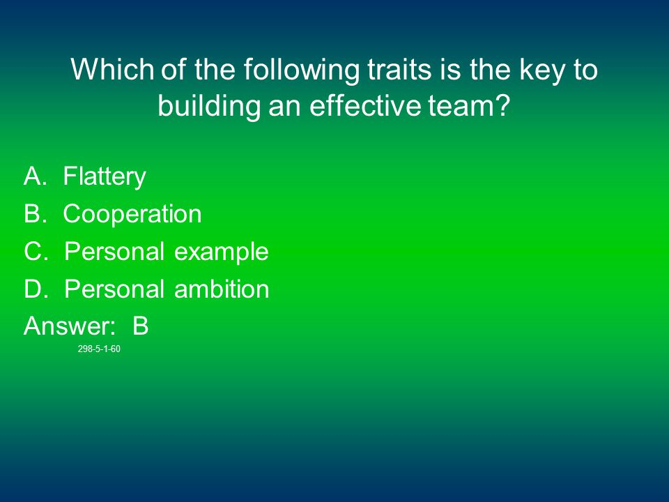 Which of the following traits is the key to building an effective team.