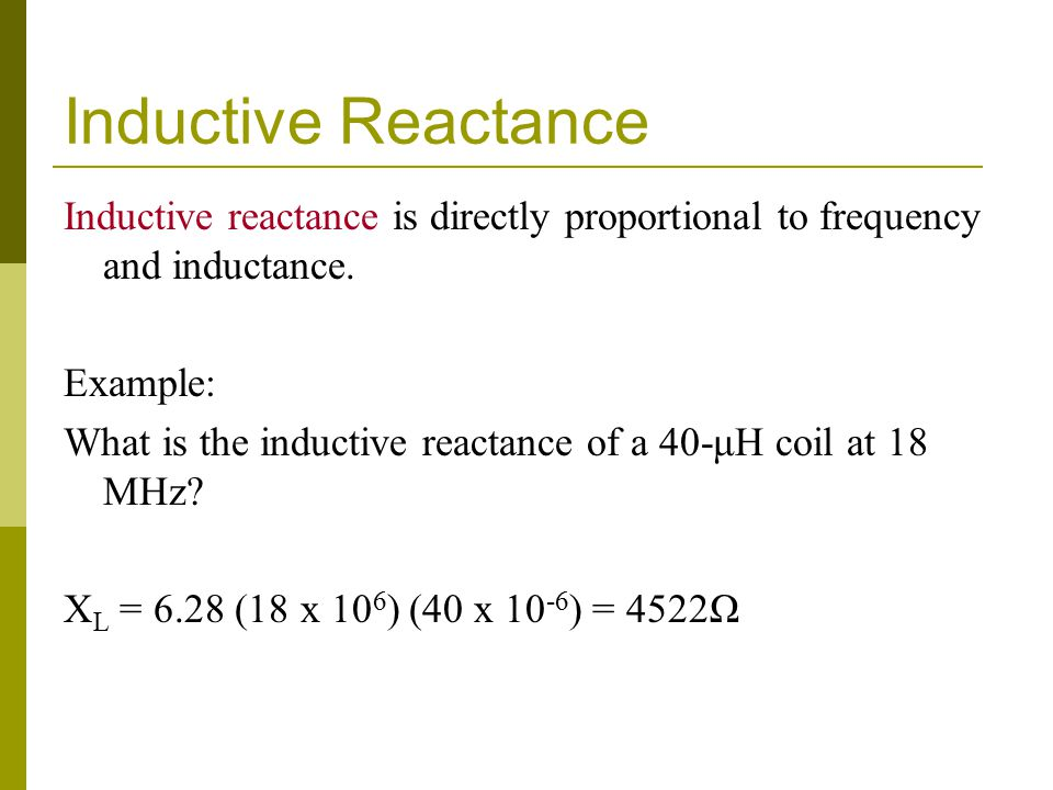 Inductive Reactance Inductive reactance is directly proportional to frequency and inductance.