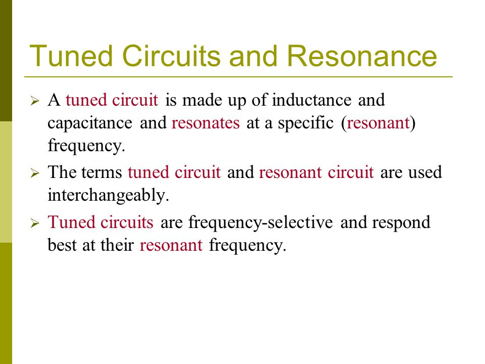 Tuned Circuits and Resonance  A tuned circuit is made up of inductance and capacitance and resonates at a specific (resonant) frequency.