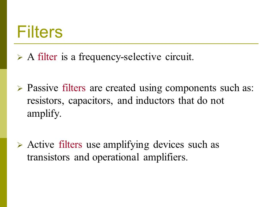 Filters  A filter is a frequency-selective circuit.