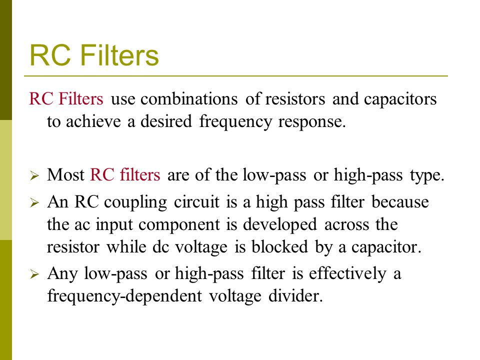 RC Filters RC Filters use combinations of resistors and capacitors to achieve a desired frequency response.