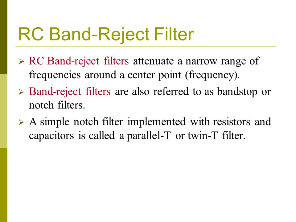 RC Band-Reject Filter  RC Band-reject filters attenuate a narrow range of frequencies around a center point (frequency).