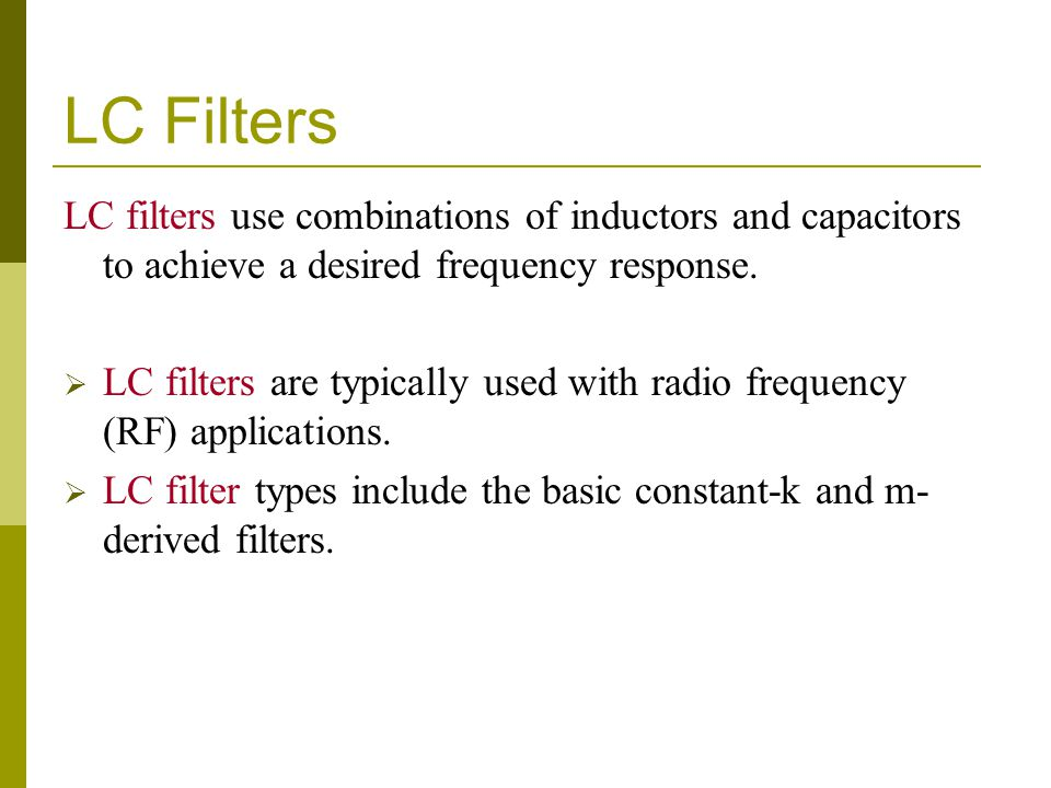 LC Filters LC filters use combinations of inductors and capacitors to achieve a desired frequency response.