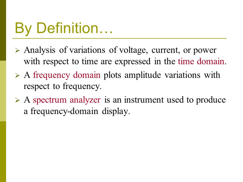 By Definition…  Analysis of variations of voltage, current, or power with respect to time are expressed in the time domain.