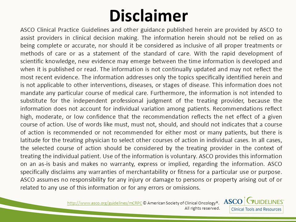 Disclaimer ASCO Clinical Practice Guidelines and other guidance published herein are provided by ASCO to assist providers in clinical decision making.