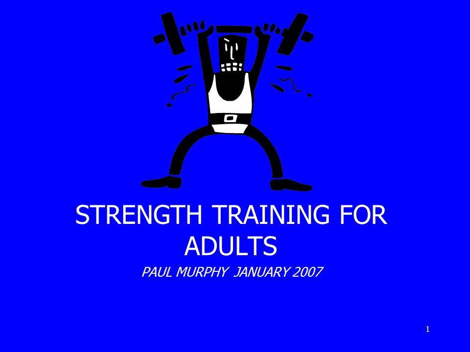 1 STRENGTH TRAINING FOR ADULTS PAUL MURPHY JANUARY 2007