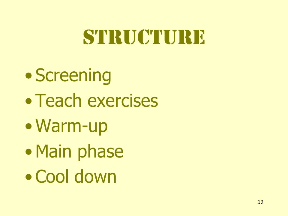 13 STRUCTURE Screening Teach exercises Warm-up Main phase Cool down