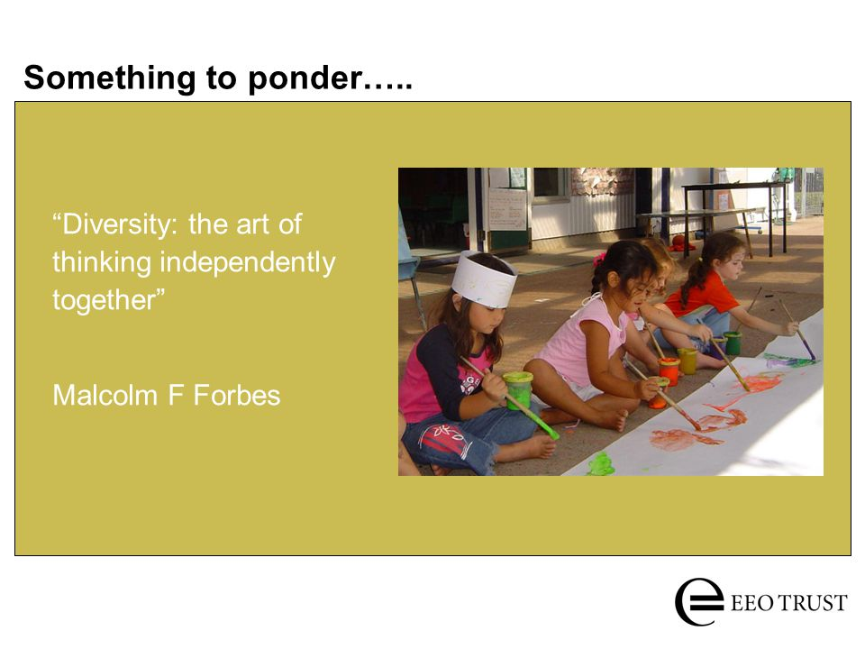 """Something to ponder….. """"Diversity: the art of thinking independently together"""" Malcolm F Forbes"""