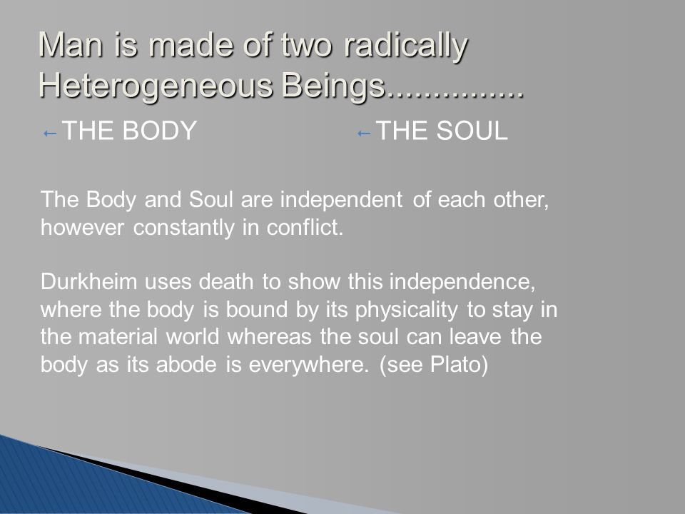  THE BODY  THE SOUL Man is made of two radically Heterogeneous Beings............... The Body and Soul are independent of each other, however consta