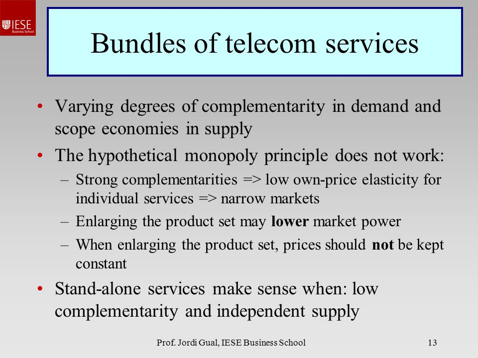 Prof. Jordi Gual, IESE Business School13 Bundles of telecom services Varying degrees of complementarity in demand and scope economies in supply The hy