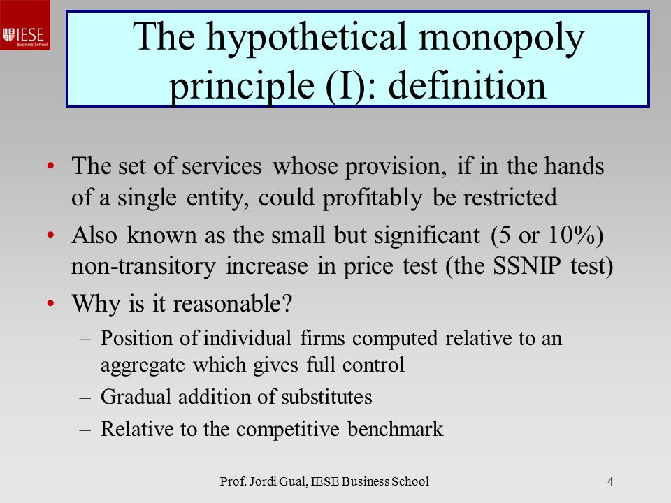 Prof. Jordi Gual, IESE Business School4 The hypothetical monopoly principle (I): definition The set of services whose provision, if in the hands of a