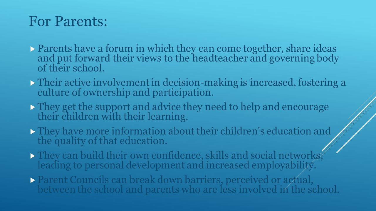 For Parents:  Parents have a forum in which they can come together, share ideas and put forward their views to the headteacher and governing body of their school.
