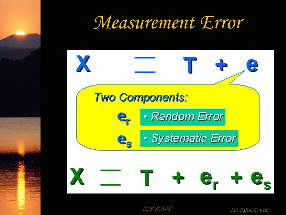 IOP 301-T Mr. Rajesh Gunesh Measurement Error  Measurement error: – Random – Systematic
