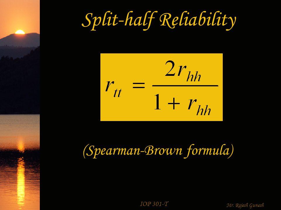 IOP 301-T Mr. Rajesh Gunesh Split-half Reliability
