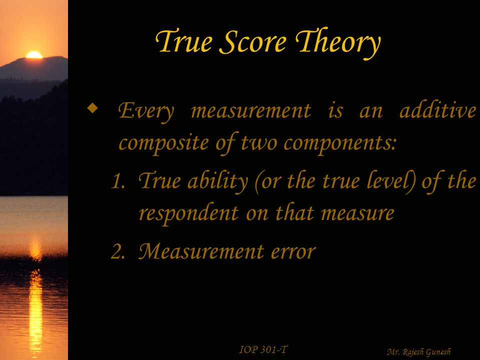 IOP 301-T Mr. Rajesh Gunesh True Score Theory